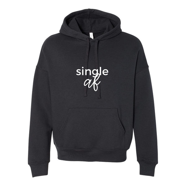 Single Af Unisex Hoodie Sweatshirt