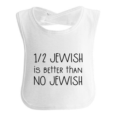 Half Jewish Is Better Than No Jewish, Jewish Baby Bib