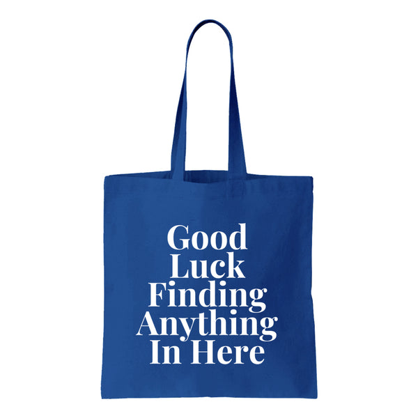 Good Luck Finding Anything In Here Canvas Tote