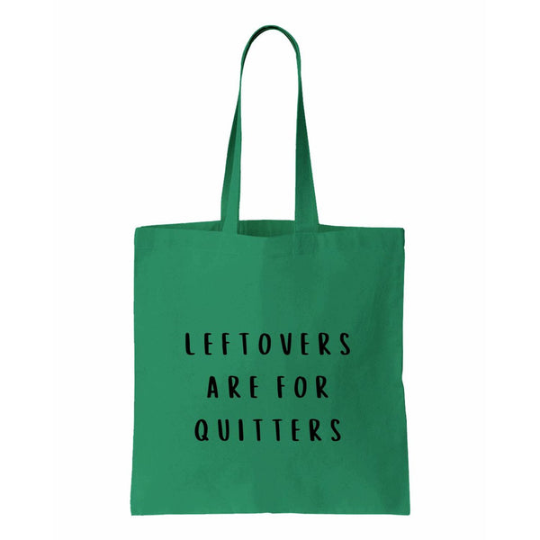 Leftovers Are For Quitters Canvas Tote