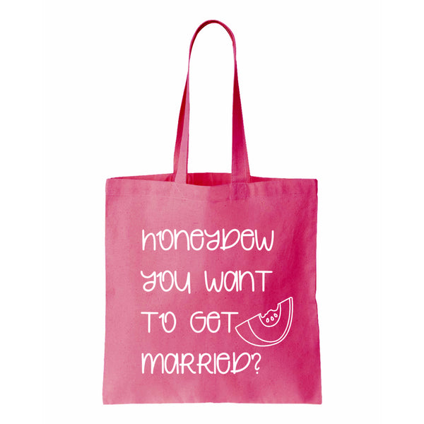 Honeydew You Want To Get Married Canvas Tote
