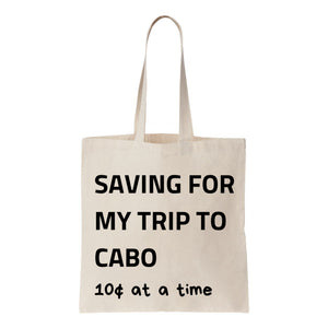 Saving For My Trip To Cabo Canvas Tote