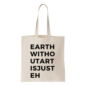 Earth Without Art Is Just Eh Canvas Tote
