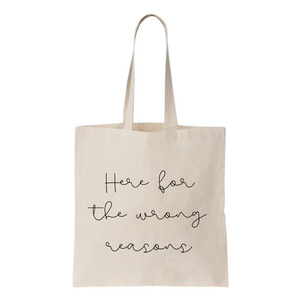 Here For The Wrong Reasons Canvas Tote