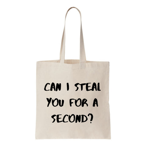 Can I Steal You For A Second? Canvas Tote