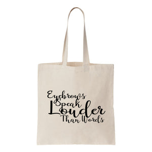 Eyebrows Speak Louder Than Words Canvas Tote