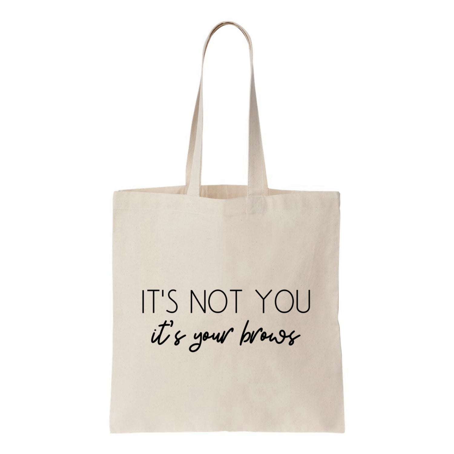 It's Not You, Its Your Brows Canvas Tote