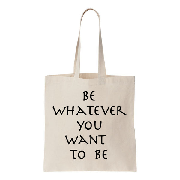 Be Whatever You Want To Be Canvas Tote