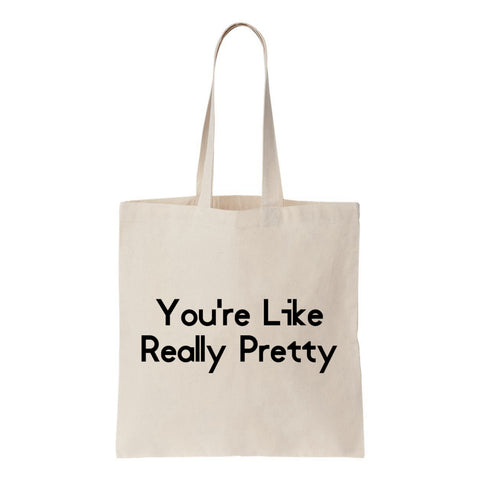 You're Like Really Pretty Canvas Tote