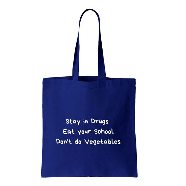 Stay In Drugs, Eat Your School, Don't Do Vegetables Canvas Tote