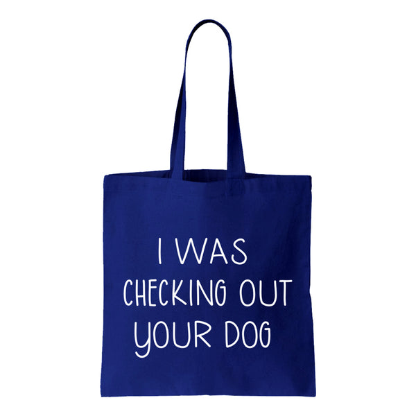 I Was Checking Out Your Dog Canvas Tote