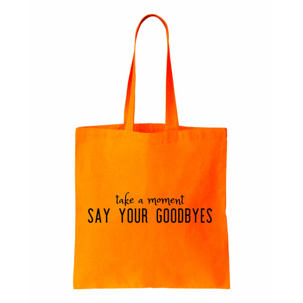 Take A Moment Say Your Goodbyes Canvas Tote