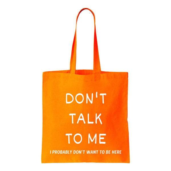 Don't Talk To Me I Probably Don't Want To Be Here Canvas Tote