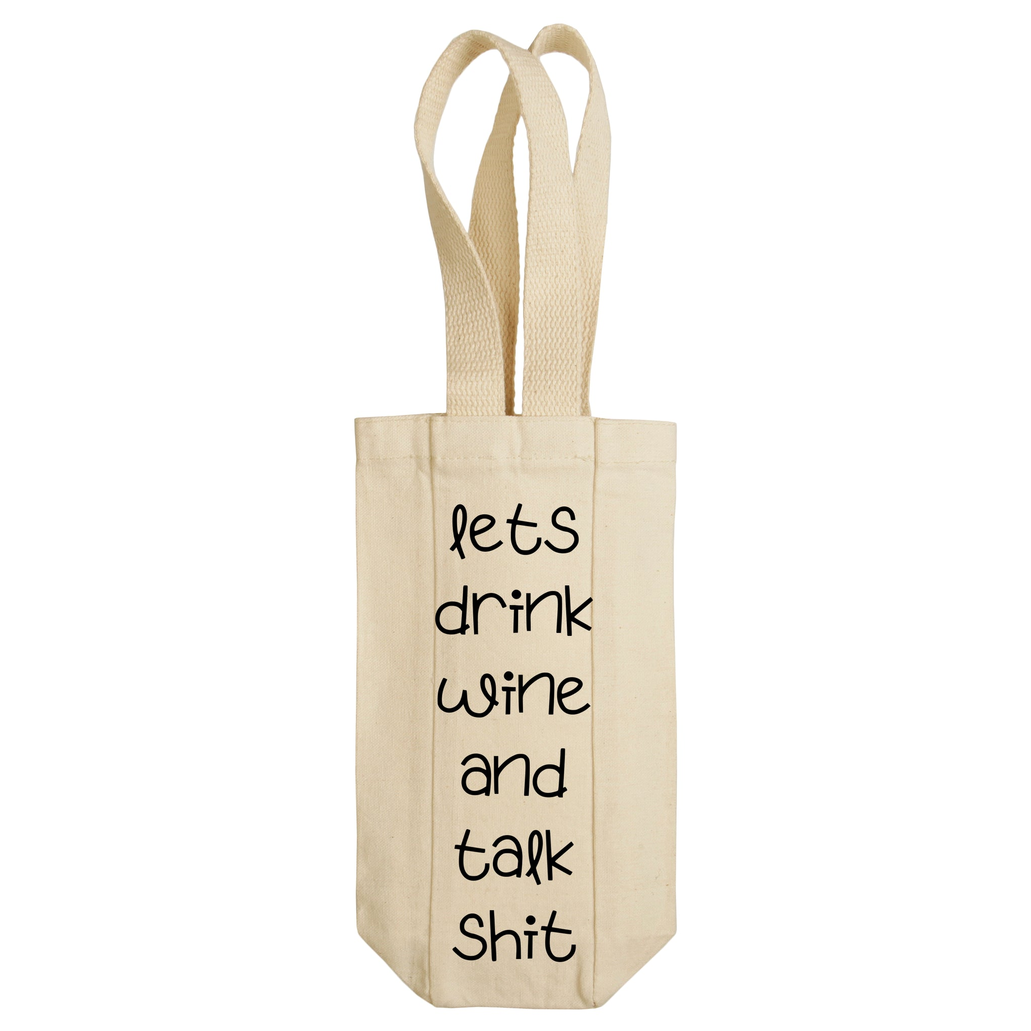Lets Drink Wine And Talk Shit Wine Tote with Handles