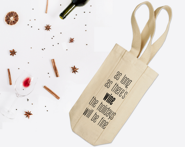 As Long As There's Wine The Holidays Will Be Fine Wine Tote with Handles