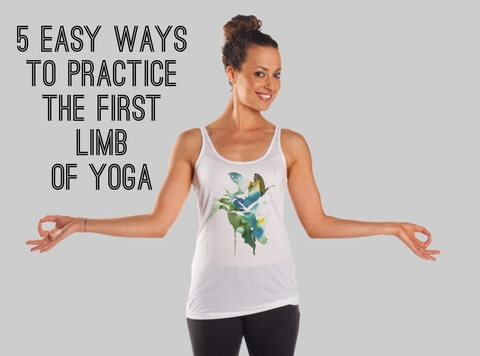 yamas 5 easy ways to practice the 1st limb of yoga