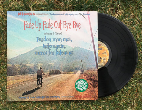 Fade Up Fade Out Bye Bye Volume 2: Padon Mon Moi, Hello Again, Merci For Listening (VINYL)