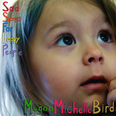 "Megan Michelle Bird, Sad Songs For Happy People 12"" Vinyl"
