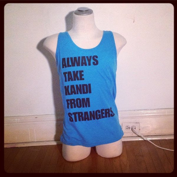 ALWAYS TAKE KANDI FROM STRANGERS TANK - FreetheSpirit