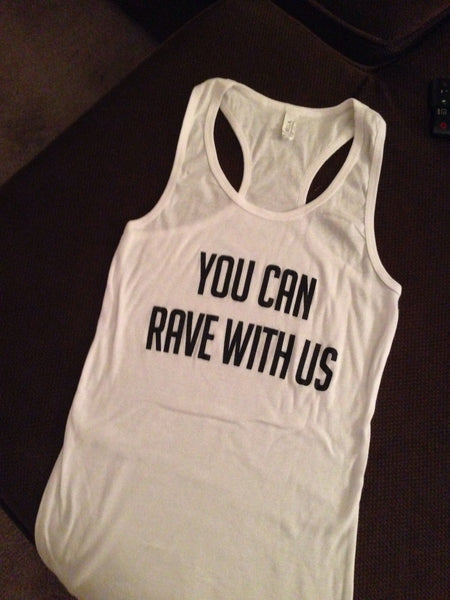 You Can Rave With Us Racerback - FreetheSpirit