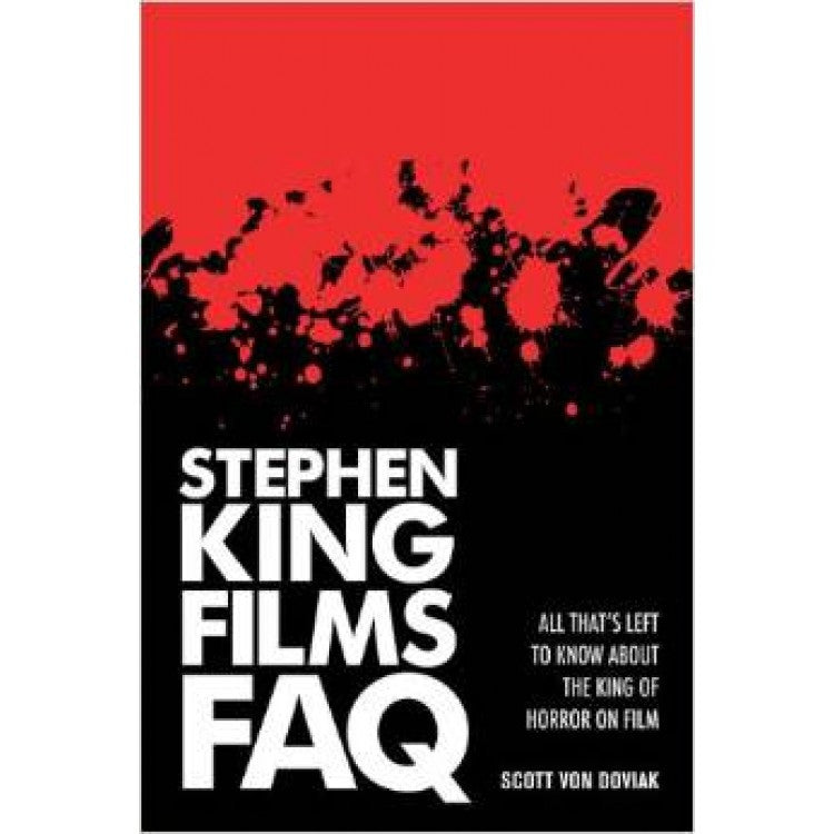 Stephen King Films FAQ: All That's Left to Know About the King of Horror on Film softcover