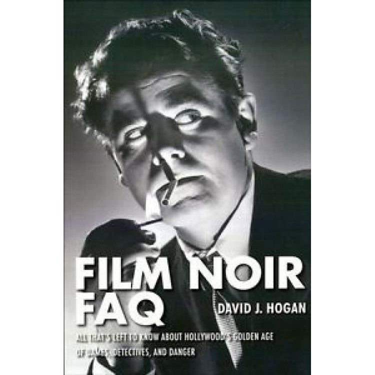Film Noir FAQ by Hogan, David J.. (Applause Theatre & Cinema Books,2013)