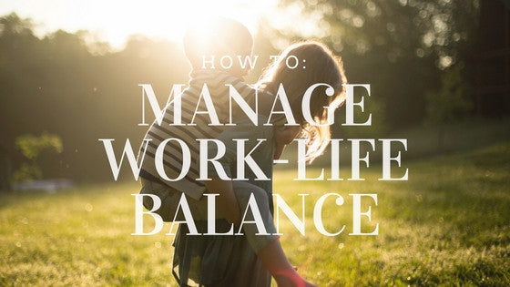 How To: Manage Work-Life Balance