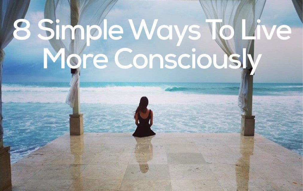 8 Simple Ways to Live More Consciously