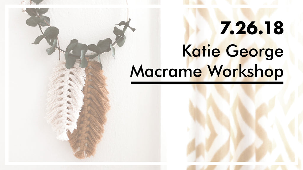 Katie George Macrame Workshop - Thursday, July 26, 2018