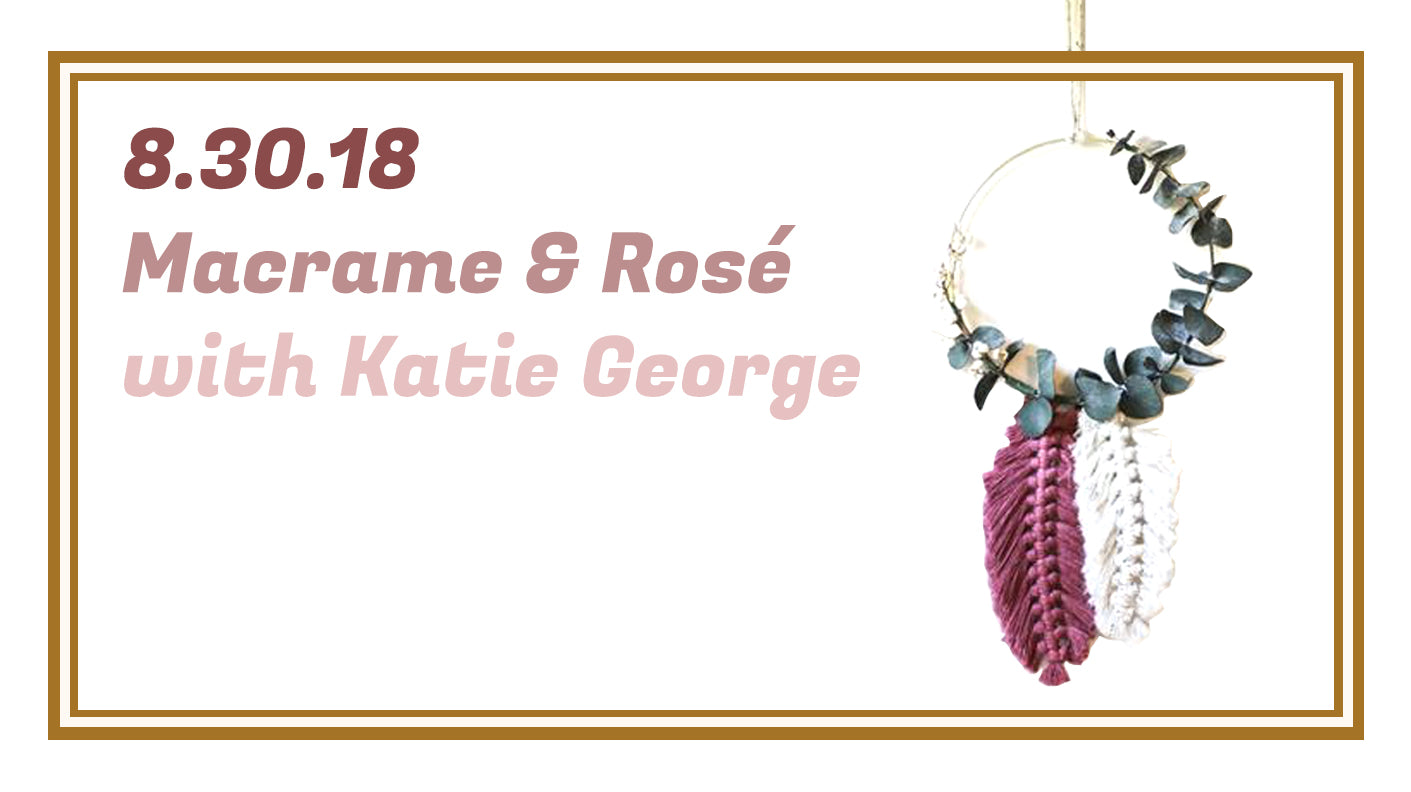 Katie George Macrame Workshop - Thursday, August 30, 2018