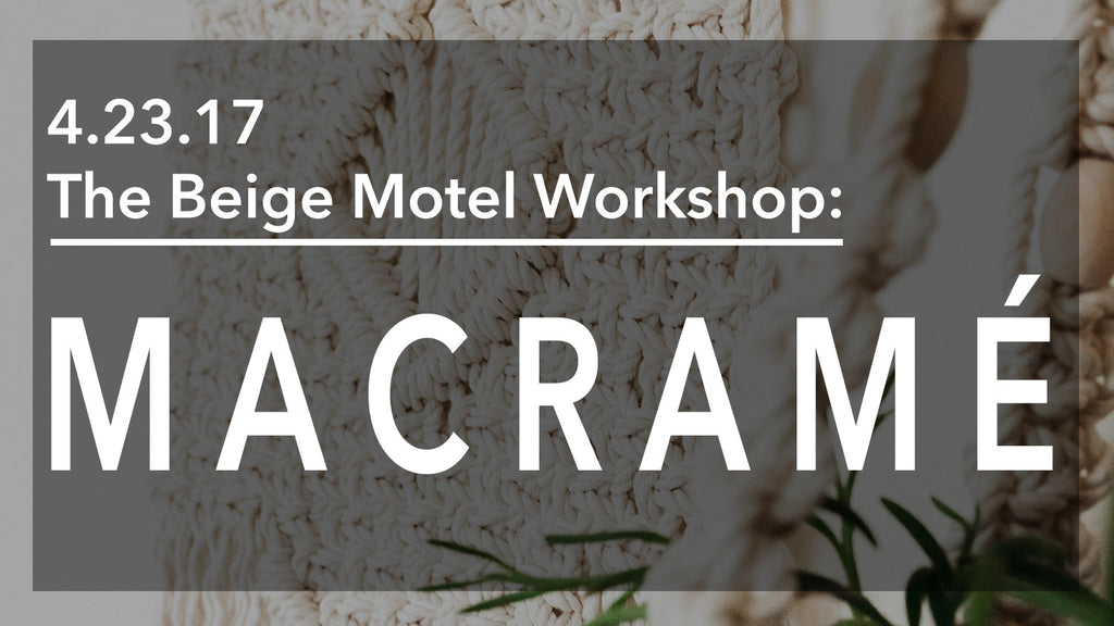 MACRAME WORKSHOP WITH ASHLEY CORPUZ CAMPBELL THE BEIGE MOTEL