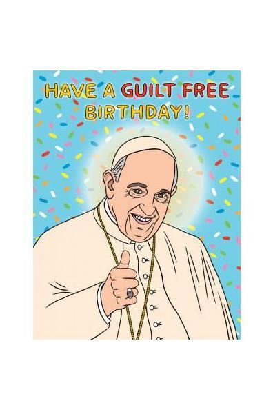 The Found Greeting Card Pope Francis Guilt Free Birthday
