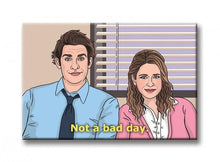 Load image into Gallery viewer, The Found Magnet Jim and Pam Not a Bad Day