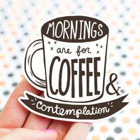 Turtle's Soup Mornings are for Coffee And Contemplation Kind Vinyl Sticker