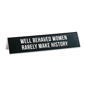 The Found Desk Sign Well Behaved Women Rarely Make History