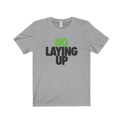 No Laying Up T-shirt | Classic Heather Grey