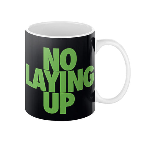 Coffee Mug  No Laying Up