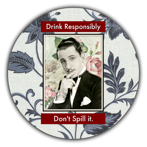 Drink Responsibly, Don't Spill It