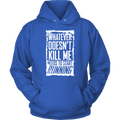 What Doesn't Kill Me...Unisex Hoodie
