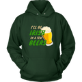 I'll Be Irish In A Few Beers St. Patrick's Day Funny Hoodie