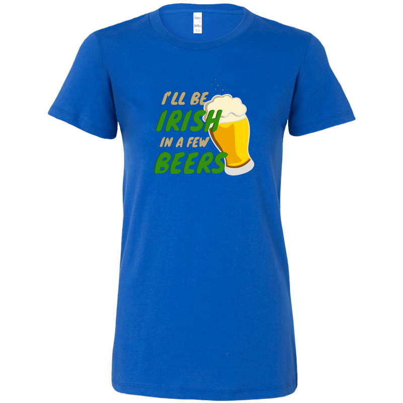 I'll Be Irish In A Few Beers St. Patrick's Day Funny Women's T-shirt
