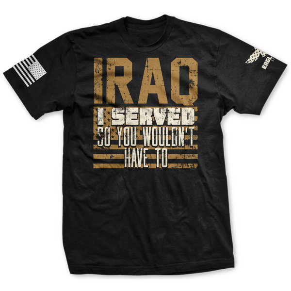 Iraq - I Served So You Wouldn't Have To Tee