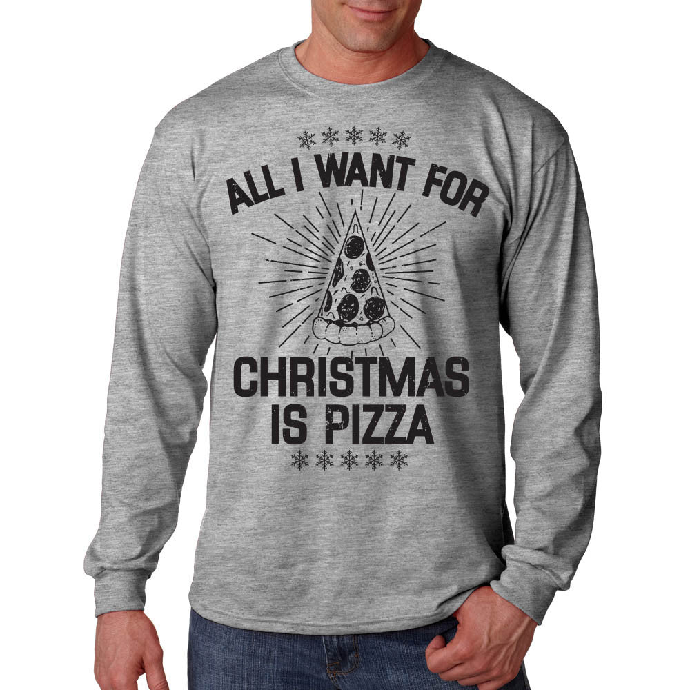 All I Want For Christmas is Pizza Long Sleeve Shirt