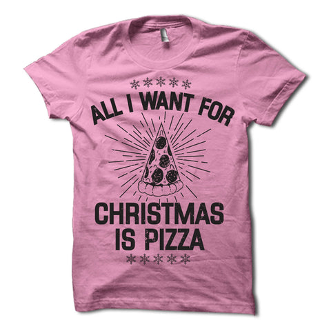 All I Want for Christmas is Pizza Shirt