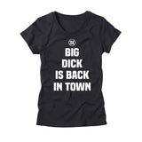 Womens Big Dick is Back in Town Shirt
