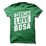 Bitches Love Bosa Shirt