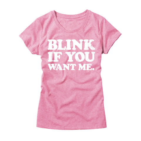Womens Blink If You Want Me Shirt