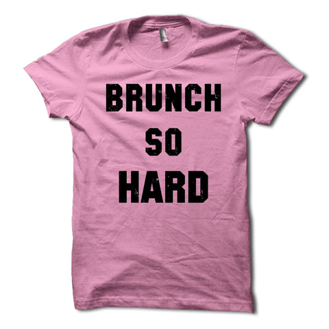 Brunch So Hard Shirt