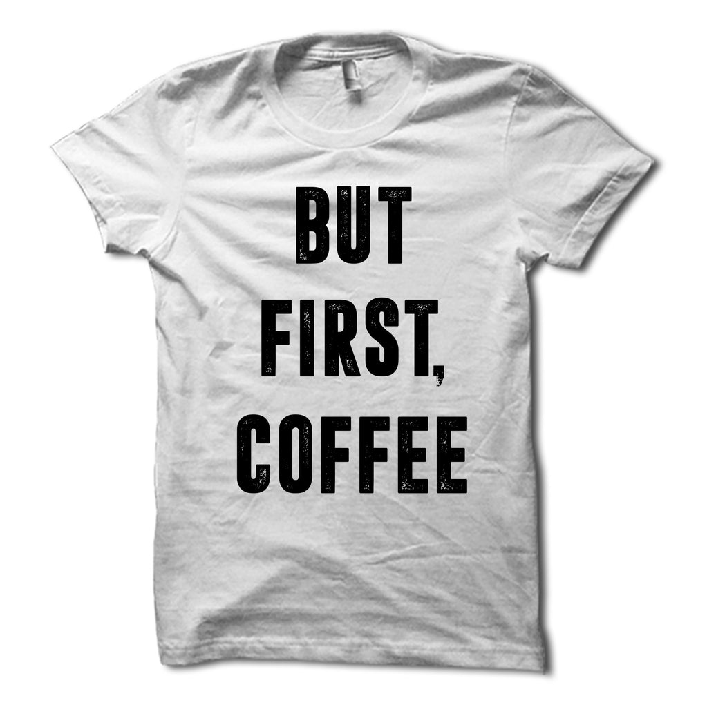 But First Coffee Shirt