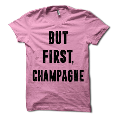But First Champagne Shirt